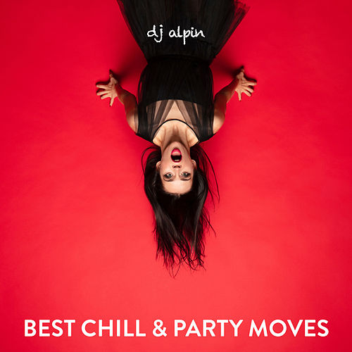 Best Chill & Party Moves by Dj Alpin