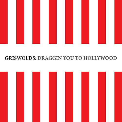 Draggin You to Hollywood by Griswolds