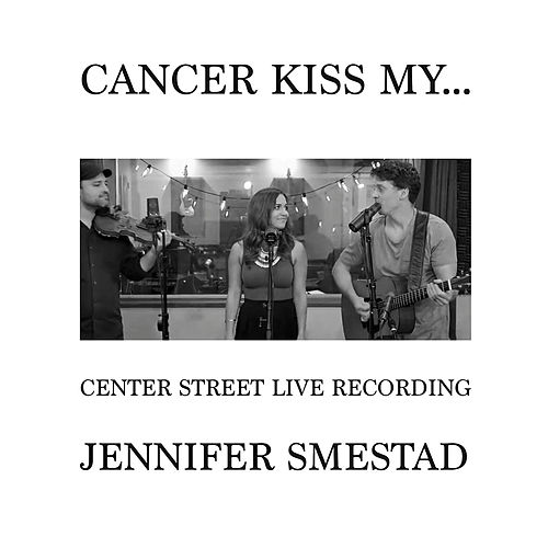 Cancer Kiss My...  (Center Street Live Recording) by Jennifer Smestad