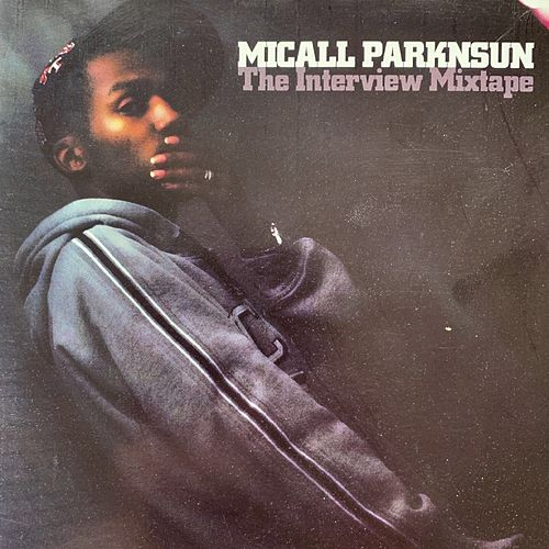 The Interview Mixtape by Micall Parknsun