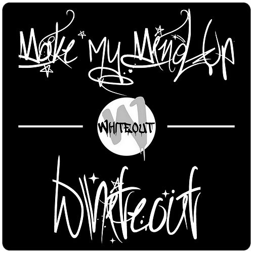 Make My Mind Up by White Out