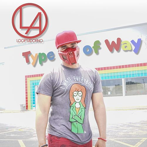Type of Way by Loopy Adorno