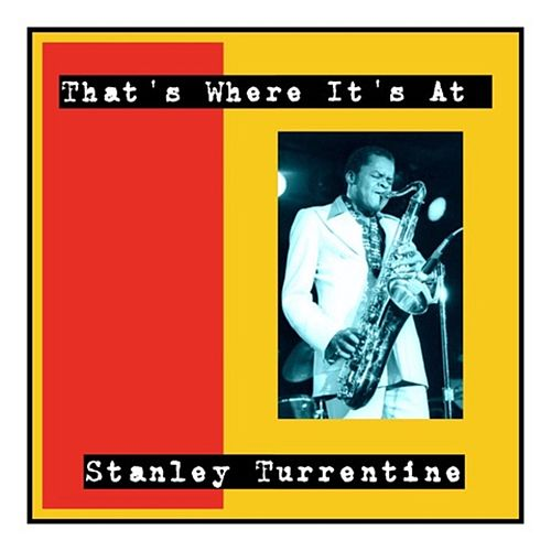 That's Where It's At by Stanley Turrentine