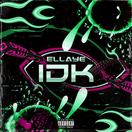 Idk by Ellaye