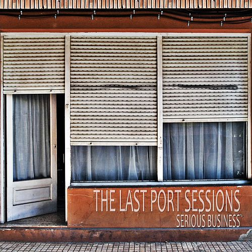 The Last Port Sessions von Serious Business