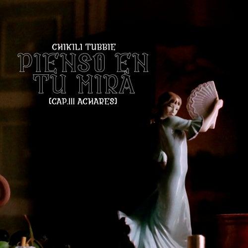 Pienso en tu mirá: Cap.3: Achares de Chikili Tubbie