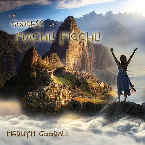 The Goddess of Machu Picchu by Medwyn Goodall