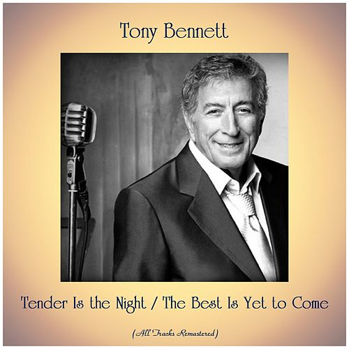 Tender Is the Night / The Best Is Yet to Come (Remastered 2019) by Tony Bennett