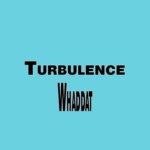 Whaddat by Turbulence