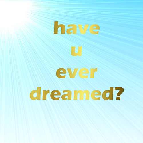 Haveueverdreamed? von Tek-22