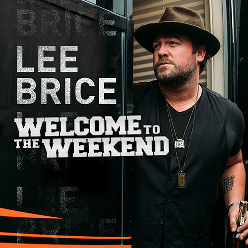 Welcome To The Weekend by Lee Brice