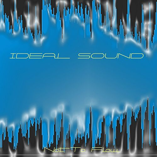 Not to Flow (Original) by Ideal Sound