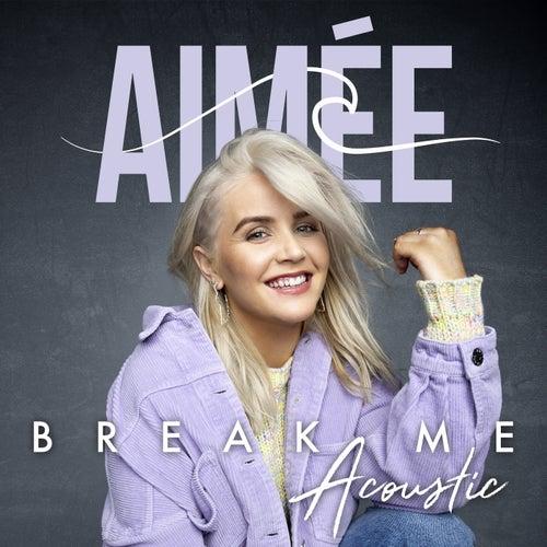Break Me (Acoustic) by Aimée