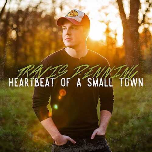 Heartbeat Of A Small Town by Travis Denning