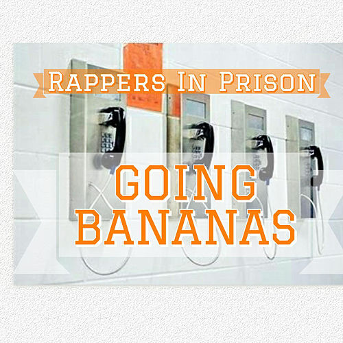 Going Bananas by Rappers in Prison