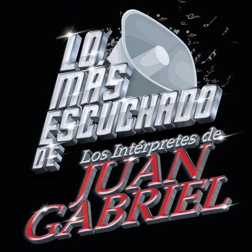 Lo Más Escuchado De Los Intérpretes De Juan Gabriel de Various Artists