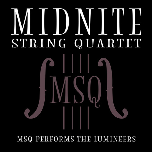 MSQ Performs The Lumineers von Midnite String Quartet