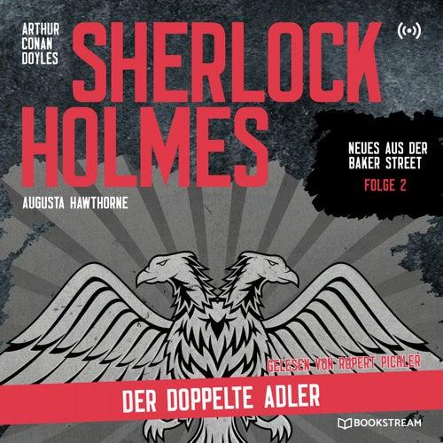 Sherlock Holmes: Der doppelte Adler (Neues aus der Baker Street 2) von Sherlock Holmes