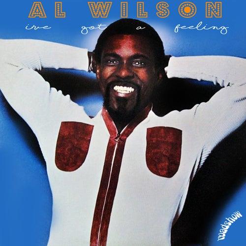 I've Got a Feeling by Al Wilson