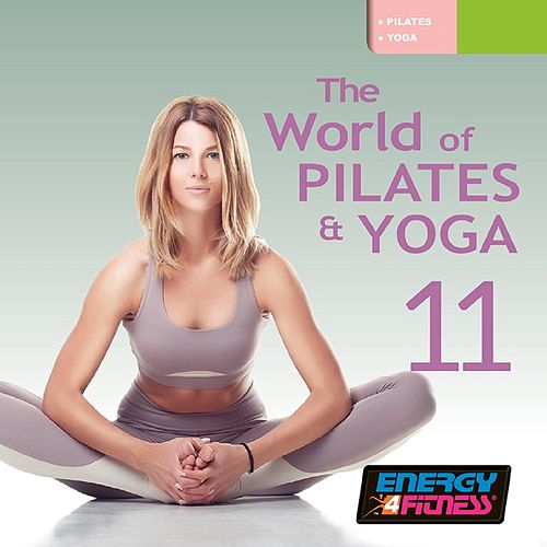 The World Of Pilates & Yoga Vol. 11 (Mixed Compilation For Fitness & Workout - Various Bpm) by Various Artists