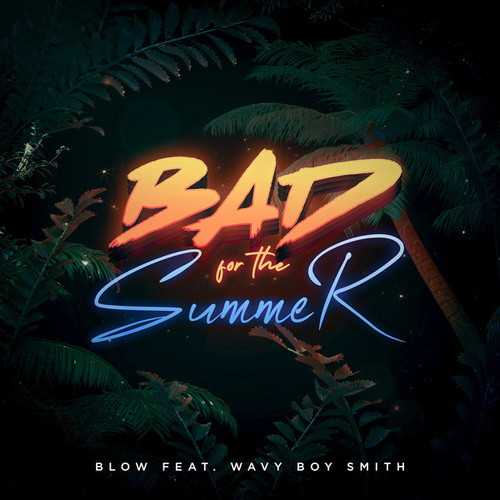 Bad for the Summer de Blow