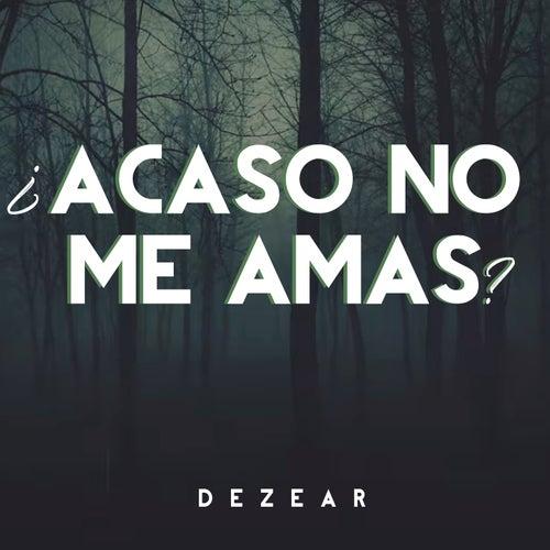Acaso no me amas? by Dezear