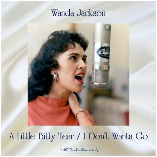 A Little Bitty Tear / I Don't Wanta Go (All Tracks Remastered) by Wanda Jackson