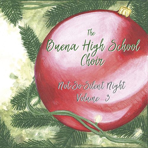 Not-so-Silent Night, Vol. 3 by The Buena High School Choir