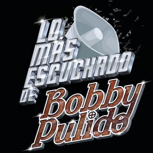 Lo Más Escuchado De de Bobby Pulido