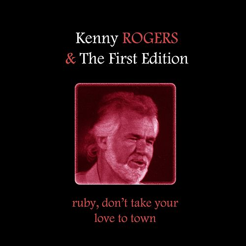 Ruby, Don't Take Your Love to Town de Kenny Rogers