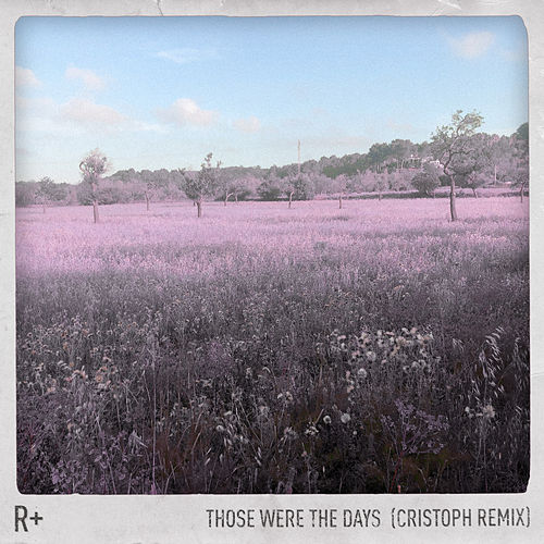 Those Were the Days (Cristoph Remix) by Rplus