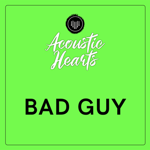 Bad Guy von Acoustic Hearts