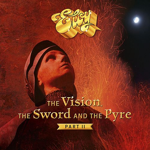 The Vision, the Sword and the Pyre, Pt. 2 von Eloy