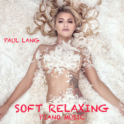 Soft Relaxing Piano Music by Paul Lang