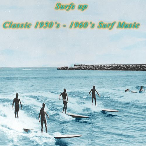 Surf's up Classic 1950'S - 1960'S Surf Music de Dick Dale, The Revels, The Shadows, The Fireballs, Santo