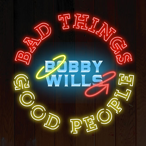 Bad Things Good People by Bobby Wills