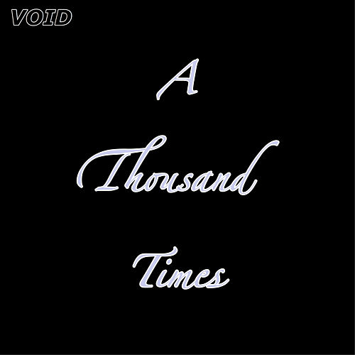 A Thousand Times by Void