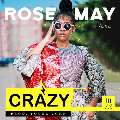 Crazy by Rose May Alaba