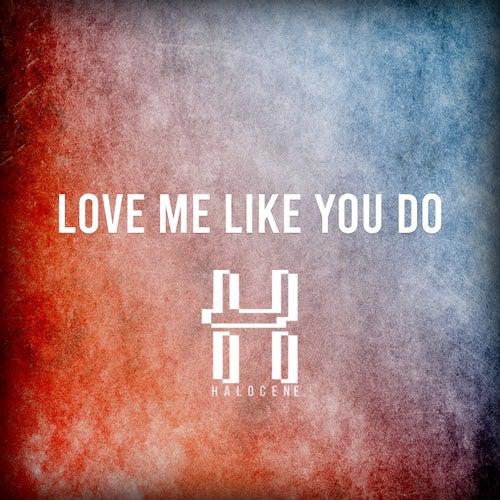 Love Me Like You Do di Halocene