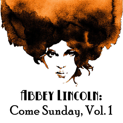 Abbey Lincoln: Come Sunday, Vol. 1 by Abbey Lincoln