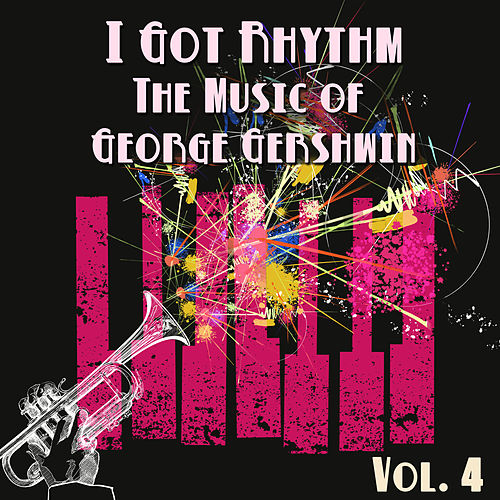 I Got Rhythm, The Music of George Gershwin: Vol. 4 von George Gershwin