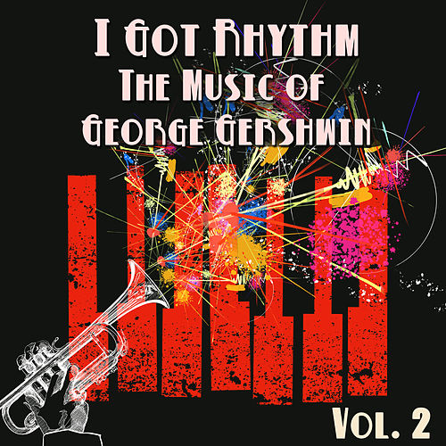 I Got Rhythm, The Music of George Gershwin: Vol. 2 de George Gershwin