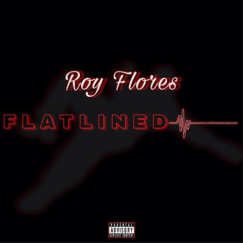 Flatlined by Baby Boy Roy