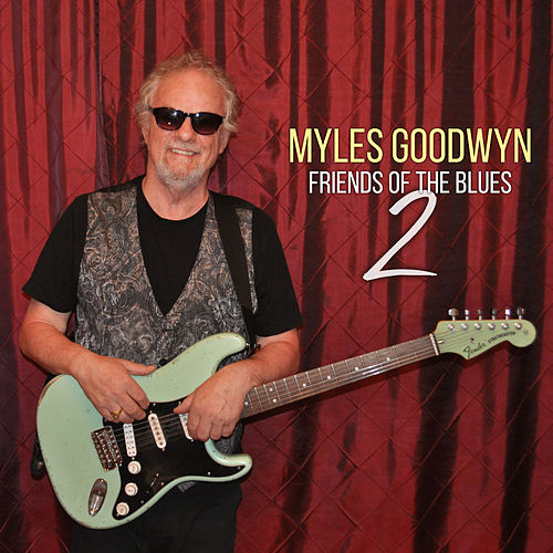 Myles Goodwyn and Friends of the Blues 2 von Myles Goodwyn