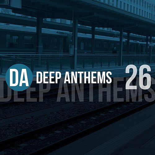 Deep Anthems, Vol. 26 by Various Artists