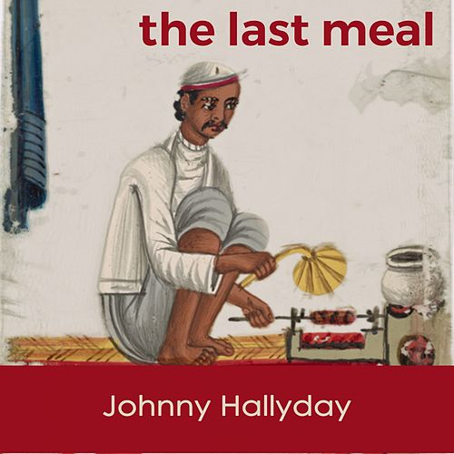 The last Meal de Johnny Hallyday