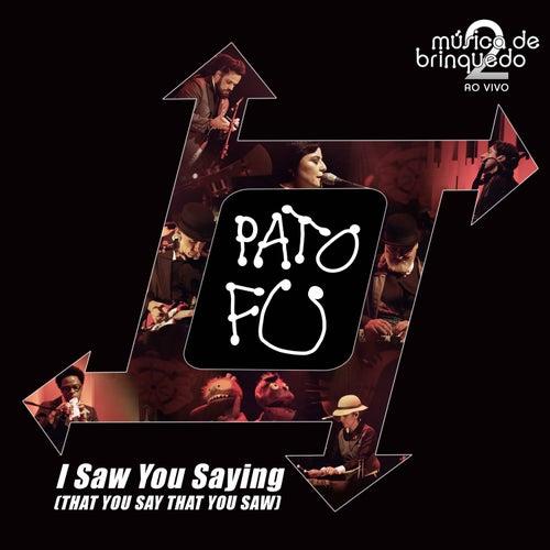 I Saw You Saying (That You Say That You Saw) (ao Vivo) de Pato Fu
