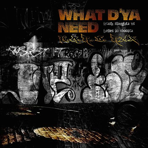 What D'Ya Need (Mr Krash Slaughta H.A.R.D. Remix) by Belles In Monica