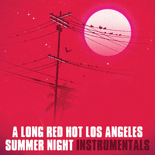 A Long Red Hot Los Angeles Summer Night (Instrumentals) by Oh No