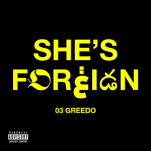 She's Foreign de 03 Greedo
